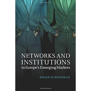 Networks and Institutions in Europe's Emerging Markets (Cambridge Studies in Comparative Politics)