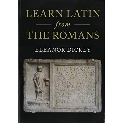 Learn Latin from the Romans: A Complete Introductory Course Using Textbooks from the Roman Empire
