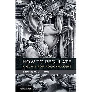How to Regulate: A Guide for Policymakers