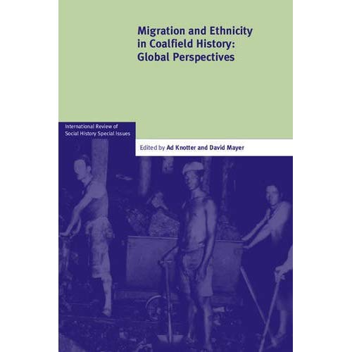 Migration and Ethnicity in Coalfield History: Global Perspectives (International Review of Social History Supplements)