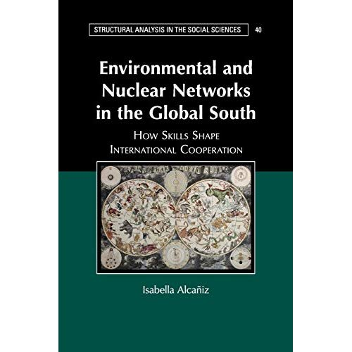 Environmental and Nuclear Networks in the Global South: How Skills Shape International Cooperation (Structural Analysis in the Social Sciences)