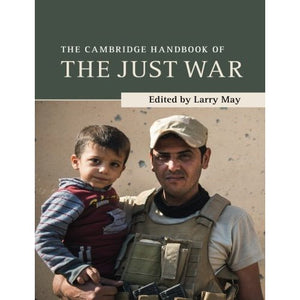 The Cambridge Handbook of the Just War (Cambridge Handbooks in Philosophy)