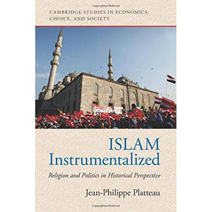 Islam Instrumentalized: Religion and Politics in Historical Perspective (Cambridge Studies in Economics, Choice, and Society)