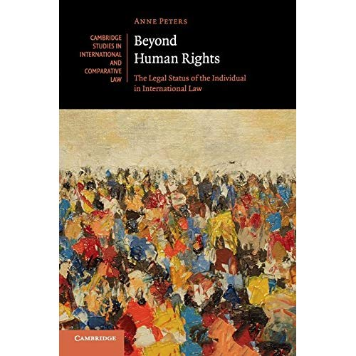 Beyond Human Rights: The Legal Status of the Individual in International Law (Cambridge Studies in International and Comparative Law)