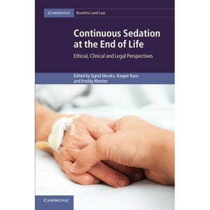 Continuous Sedation at the End of Life: Ethical, Clinical And Legal Perspectives (Cambridge Bioethics and Law)
