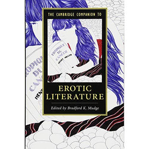 The Cambridge Companion to Erotic Literature (Cambridge Companions to Literature)