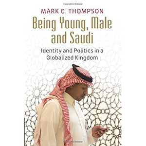 Being Young, Male and Saudi: Identity and Politics in a Globalized Kingdom
