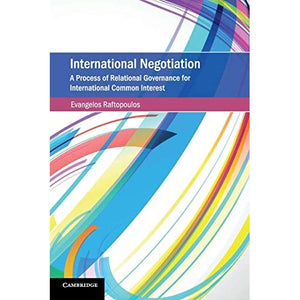 International Negotiation: A Process of Relational Governance for International Common Interest (Cambridge Studies on Environment, Energy and Natural Resources Governance)