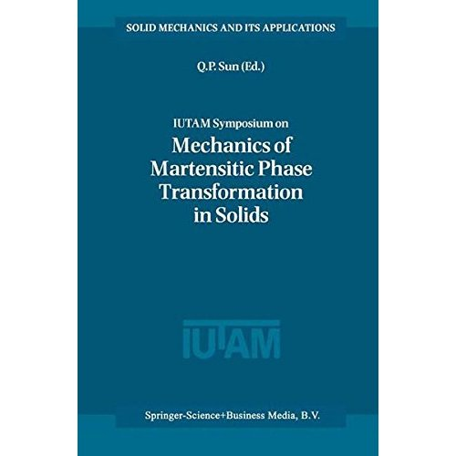 IUTAM Symposium on Mechanics of Martensitic Phase Transformation in Solids: Proceedings of the IUTAM Symposium Held in Hong Kong, China, 11--15 June 2001 (Solid Mechanics and Its Applications)