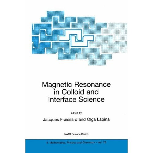 Magnetic Resonance in Colloid and Interface Science: Proceedings of the NATO Advanced Research Workshop, 26-30 June 2001, St.Petersburg, Russia (Nato Science Series II: (closed))