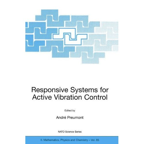 Responsive Systems for Active Vibration Control: Proceedings of the NATO Advanced Study Institute, Held in Brussels, Belgium, from 10-19 September ... II: Mathematics, Physics and Chemistry)
