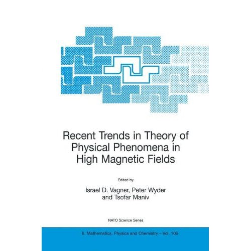 Recent Trends in Theory of Physical Phenomena in High Magnetic Fields: Proceedings of the NATO Advanced Research Workshop, Les Houches, France, ... 1, 2002 (Nato Science Series II: (closed))