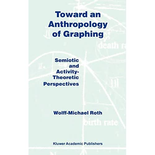 Toward an Anthropology of Graphing: Semiotic and Activity-Theoretic Perspectives