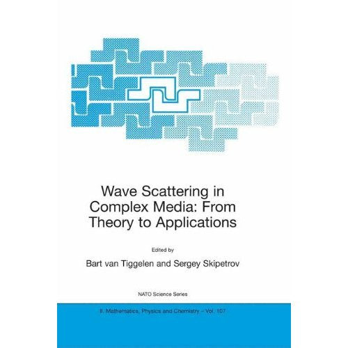 Wave Scattering in Complex Media: From Theory to Applications: Proceedings of the NATO Advanced Study Institute on Wave Scattering in Complex Media: F (Nato Science Series II: (closed))