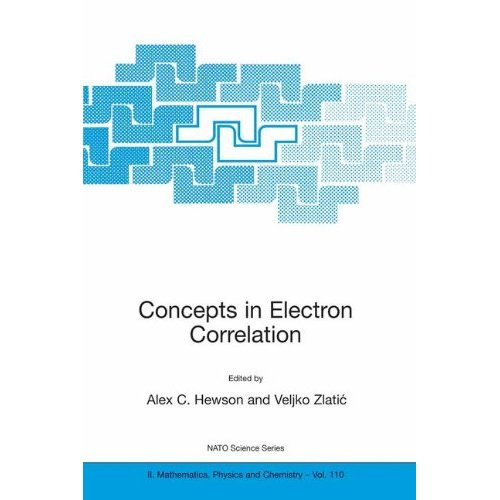Concepts in Electron Correlation: Proceedings of the NATO Advanced Research Workshop, Hvar, Croatia, September 29-October 3, 2002 (Nato Science Series II: (closed))