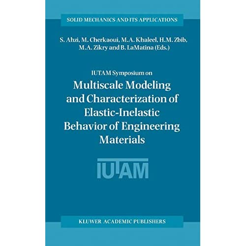 IUTAM Symposium on Multiscale Modeling and Characterization of Elastic-Inelastic Behavior of Engineering Materials (Solid Mechanics and Its Applications)