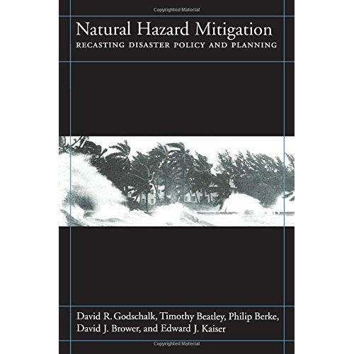 Natural Hazard Mitigation: Recasting Disaster Policy and Planning