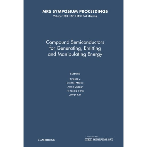 Compound Semiconductors for Generating, Emitting and Manipulating Energy: Volume 1396 (MRS Proceedings)