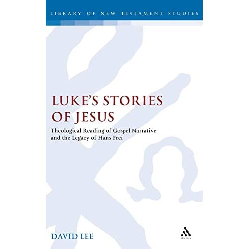 Luke's Stories of Jesus: Theological Reading of Gospel Narrative and the Legacy of Hans Frei (Journal for the Study of the New Testament Supplement S.)