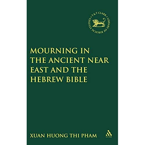 Mourning in the Ancient Near East and the Hebrew Bible (Journal for the Study of the Old Testament Supplement)