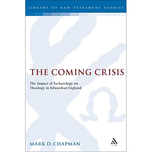 The Coming Crisis: The Impact of Eschatology on Theology in Edwardian England (Journal for the Study of the New Testament Supplement)