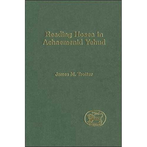 Reading Hosea in Achaemenid Yehud (Journal for the Study of the Old Testament Supplement)