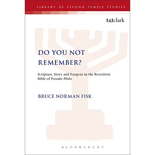Do You Not Remember?: Scripture, Story and Exegesis in the Rewritten Bible of Pseudo-Philo (Journal for the Study of the Pseudepigrapha Supplement)