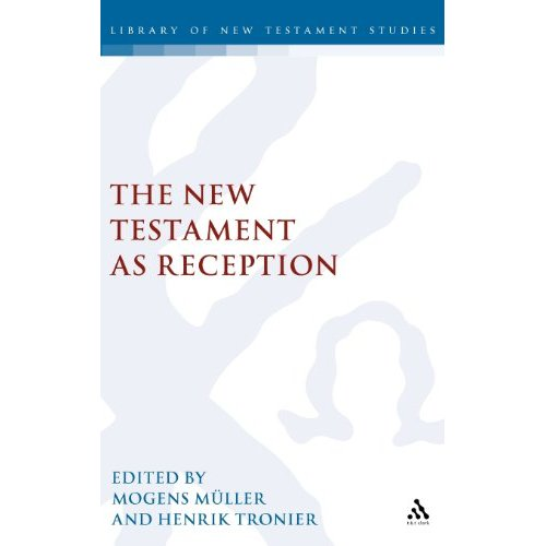 The New Testament as Reception (Journal for the Study of the New Testament Supplement)