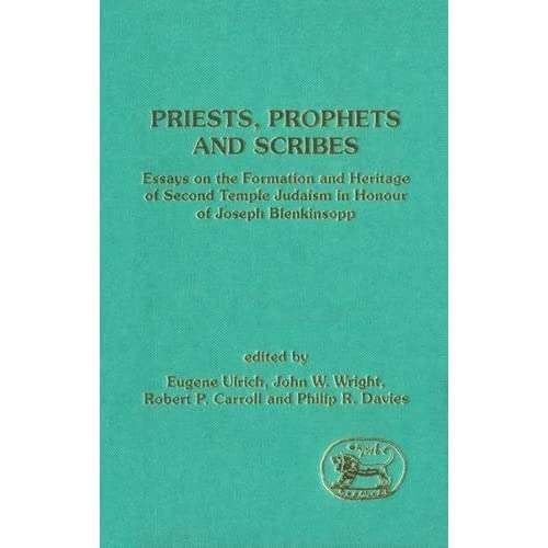 Priests, Prophets and Scribes: Essays on the Formation and Heritage of Second Temple Judaism in Honour of Joseph Blenkinsopp (Journal for the Study of the Old Testament Supplement)