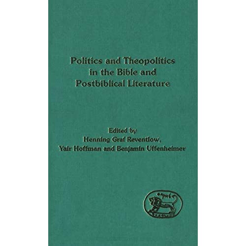 Politics and Theopolitics in the Bible and Postbiblical Literature (Journal for the Study of the Old Testament Supplement)
