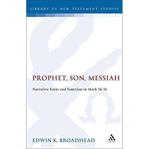 Prophet, Son, Messiah: Narrative Form and Function in Mark 14-16 (Journal for the Study of the New Testament Supplement)