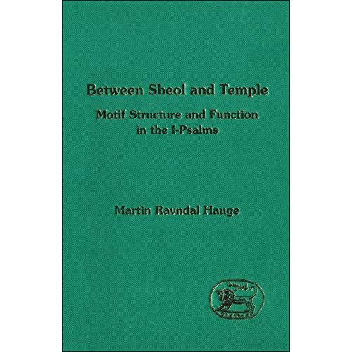 Between Sheol and Temple: Study of the Motif Structure and Function of the I-Psalms (Journal for the Study of the Old Testament Supplement)