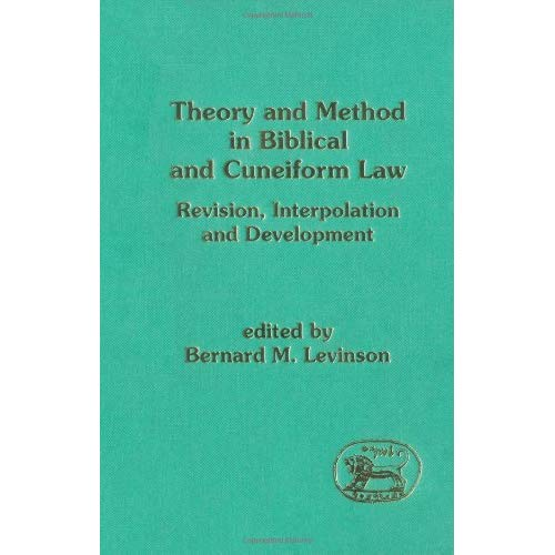 Theory and Method in Biblical and Cuneiform Law: Revision, Interpolation and Development (Journal for the Study of the Old Testament Supplement)