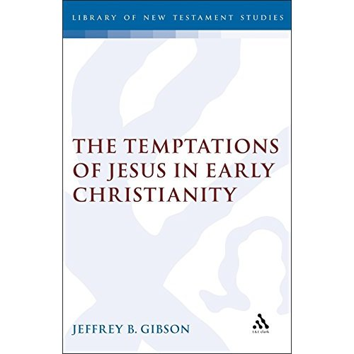The Temptation of Jesus in Early Christianity (Journal for the Study of the New Testament Supplement)