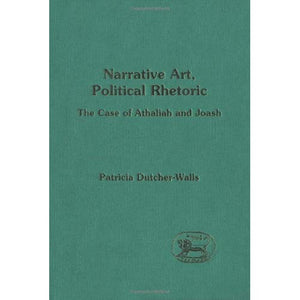 Narrative Art, Political Rhetoric: Case of Athaliah and Joash (Journal for the Study of the Old Testament Supplement)
