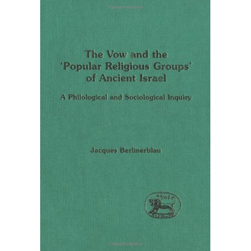 The Vow and the Popular Religious Groups of Ancient Israel: A Philological and Sociological Inquiry (Journal for the Study of the Old Testament Supplement)