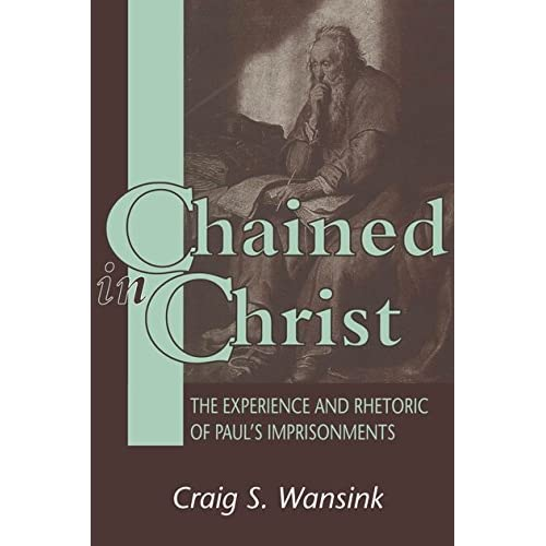 Chained in Christ: The Experience and Rhetoric of Paul's Imprisonment (Journal for the Study of the New Testament Supplement)