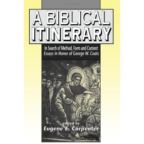 A Biblical Itinerary: In Search of Method, Form and Content - Essays in Honor of George W.Coats (Journal for the Study of the Old Testament Supplement)