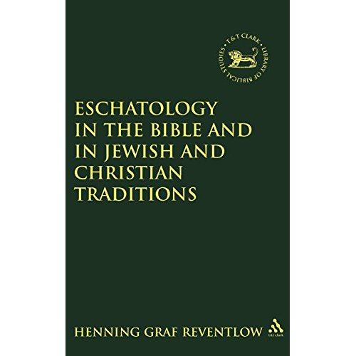 Eschatology in the Bible and in Jewish and Christian Tradition (Journal for the Study of the Old Testament Supplement)