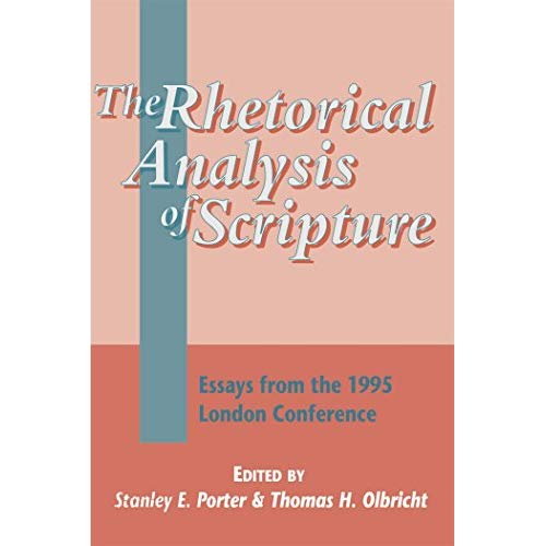 The Rhetorical Analysis of Scripture: Essays from the 1995 London Conference (Journal for the Study of the New Testament Supplement S.)