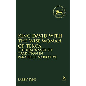 King David with the Wise Woman of Tekoa: The Resonance of Tradition in Parabolic Narrative (Journal for the Study of the Old Testament Supplement)