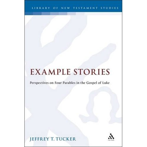 Example Stories: Perspectives on Four Parables in the Gospel of Luke (Journal for the Study of the New Testament Supplement)