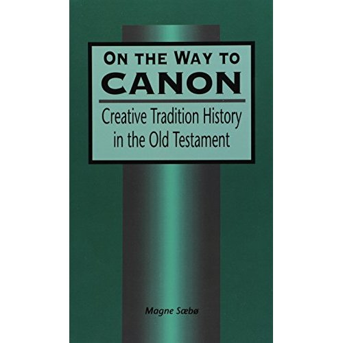 On the Way to Canon: Creative Tradition History in the Old Testament (Journal for the Study of the Old Testament Supplement)