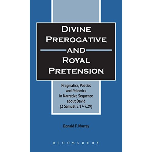 Divine Prerogative and Royal Pretension: Pragmatics, Poetics and Polemics in a Narrative Sequence About David (2 Samuel 5.17-7.29) (Journal for the Study of the Old Testament Supplement)
