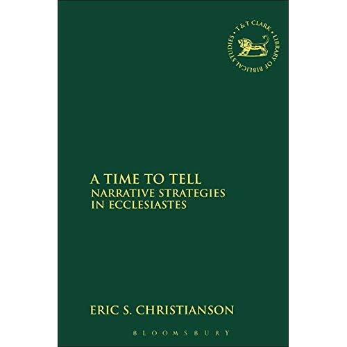 A Time to Tell: Narrative Strategies in Ecclesiastes (Journal for the Study of the Old Testament Supplement)