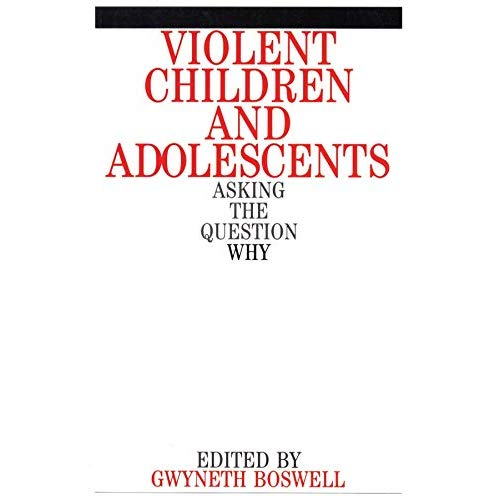 Violent Children and Adolescents: Asking the Question Why