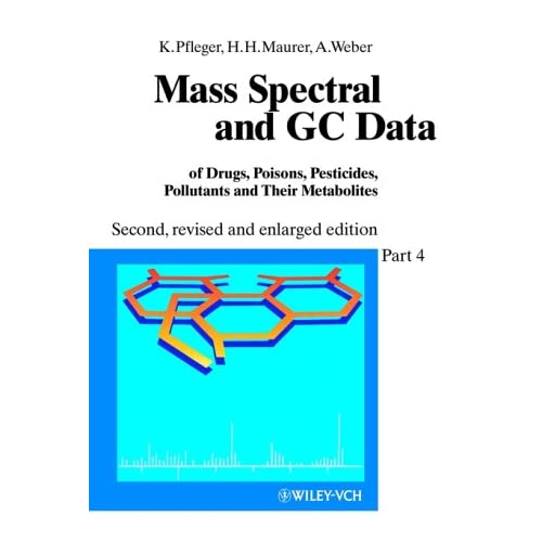 Mass Spectral and GC Data of Drugs, Poisons, Pesticides, Pollutants and Their Metabolites: Supplement Pt. 4
