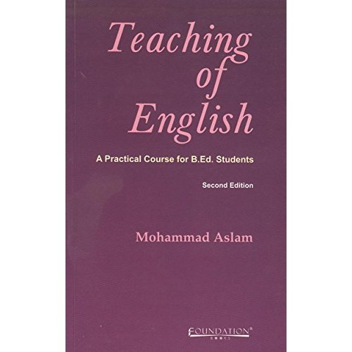 Teaching of English: A Practical course for B.Ed. Students