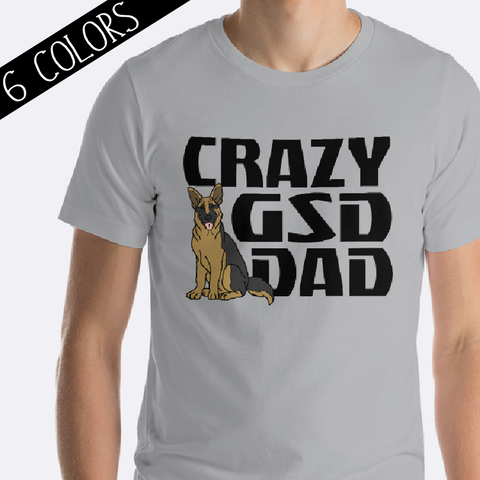 Crazy GSD Dad German Shepherd Shirt