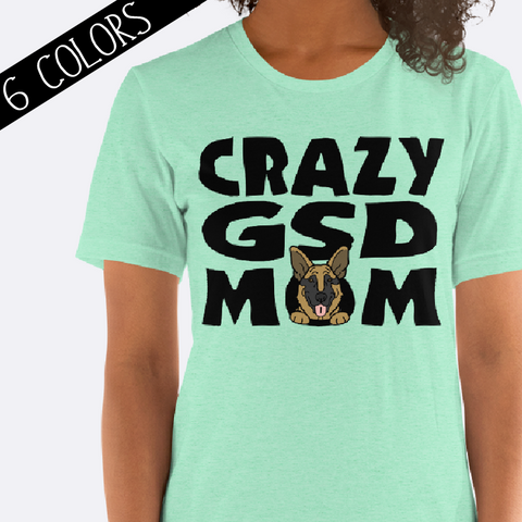Crazy GSD Mom German Shepherd Shirt